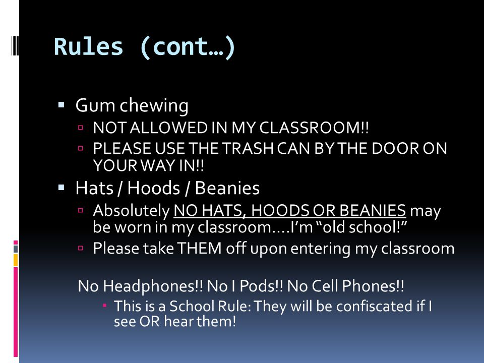 Rules (cont…) Gum chewing Hats / Hoods / Beanies