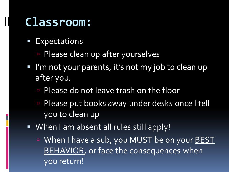 Classroom: Expectations Please clean up after yourselves