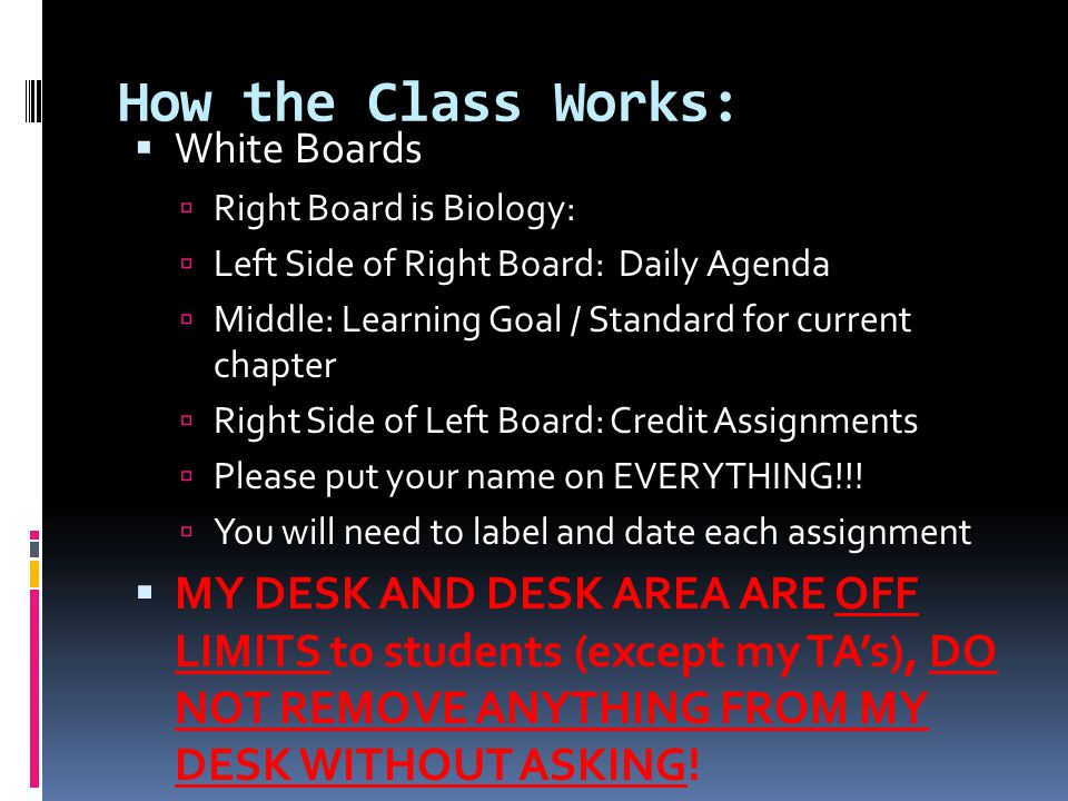How the Class Works: White Boards. Right Board is Biology: Left Side of Right Board: Daily Agenda.