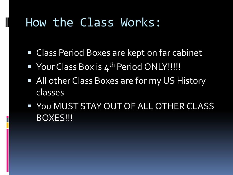 How the Class Works: Class Period Boxes are kept on far cabinet