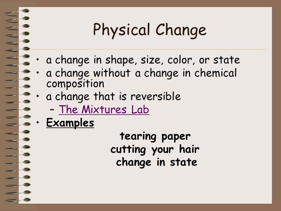 Physical Change a change in shape, size, color, or state