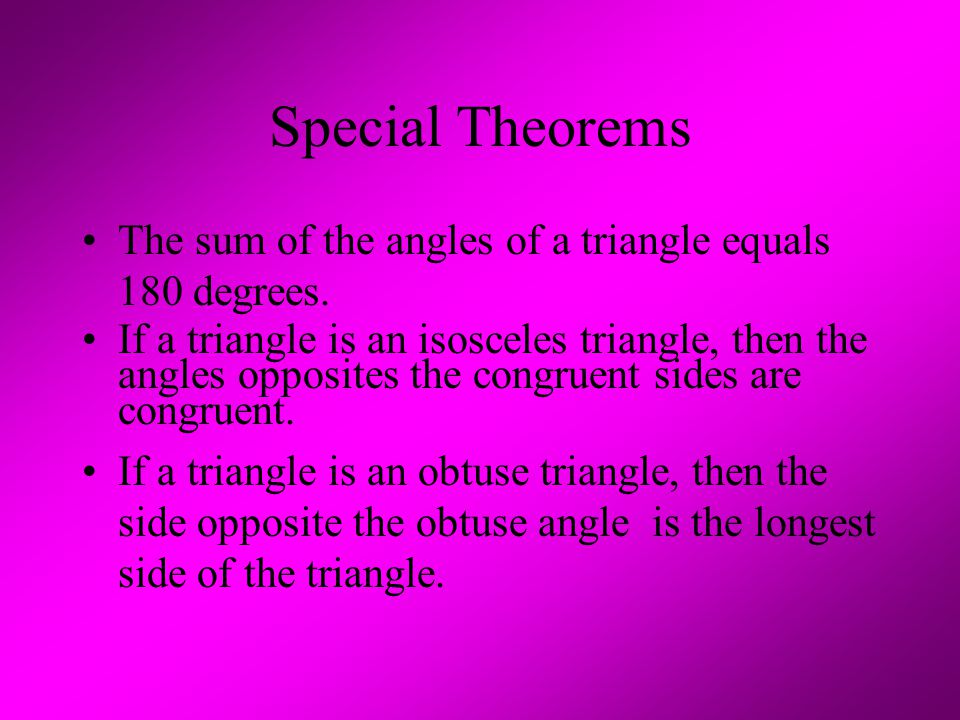 Special Theorems The sum of the angles of a triangle equals 180 degrees.