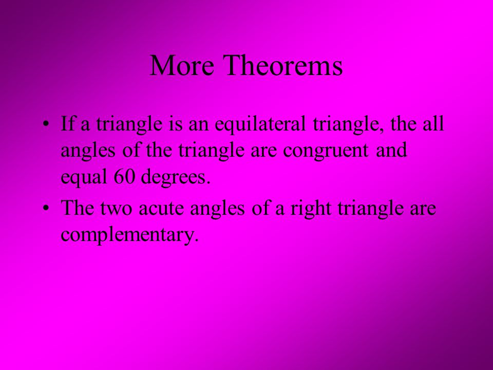 More Theorems If a triangle is an equilateral triangle, the all angles of the triangle are congruent and equal 60 degrees.