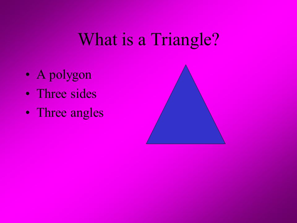 What is a Triangle A polygon Three sides Three angles