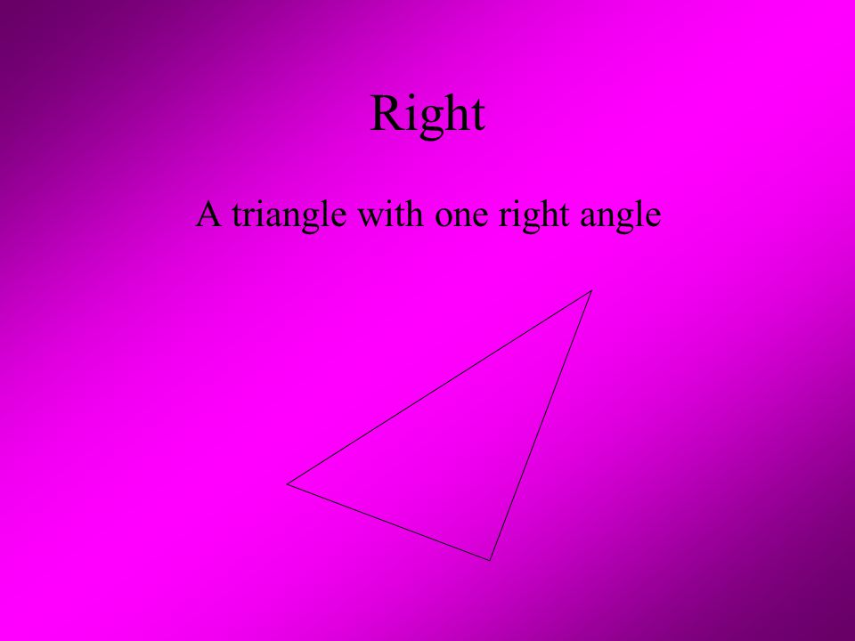 A triangle with one right angle