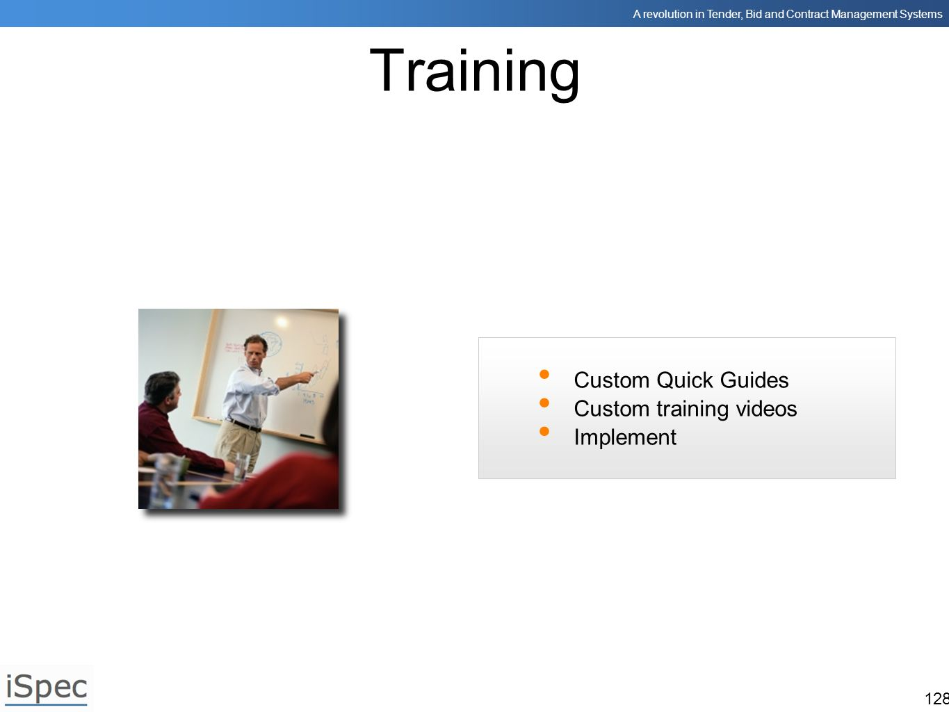 Training Custom Quick Guides Custom training videos Implement