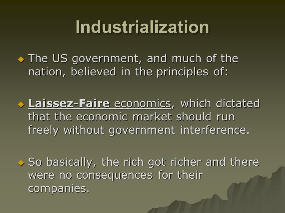 IndustrializationThe US government, and much of the nation, believed in the principles of: