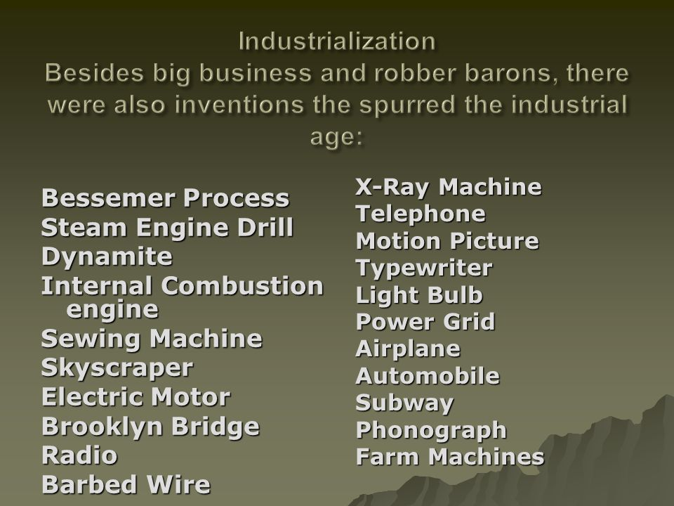 Industrialization Besides big business and robber barons, there were also inventions the spurred the industrial age: