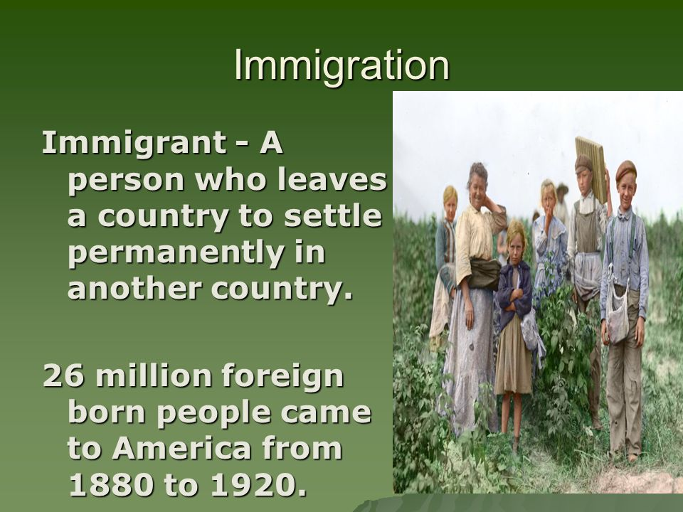 ImmigrationImmigrant - A person who leaves a country to settle permanently in another country.