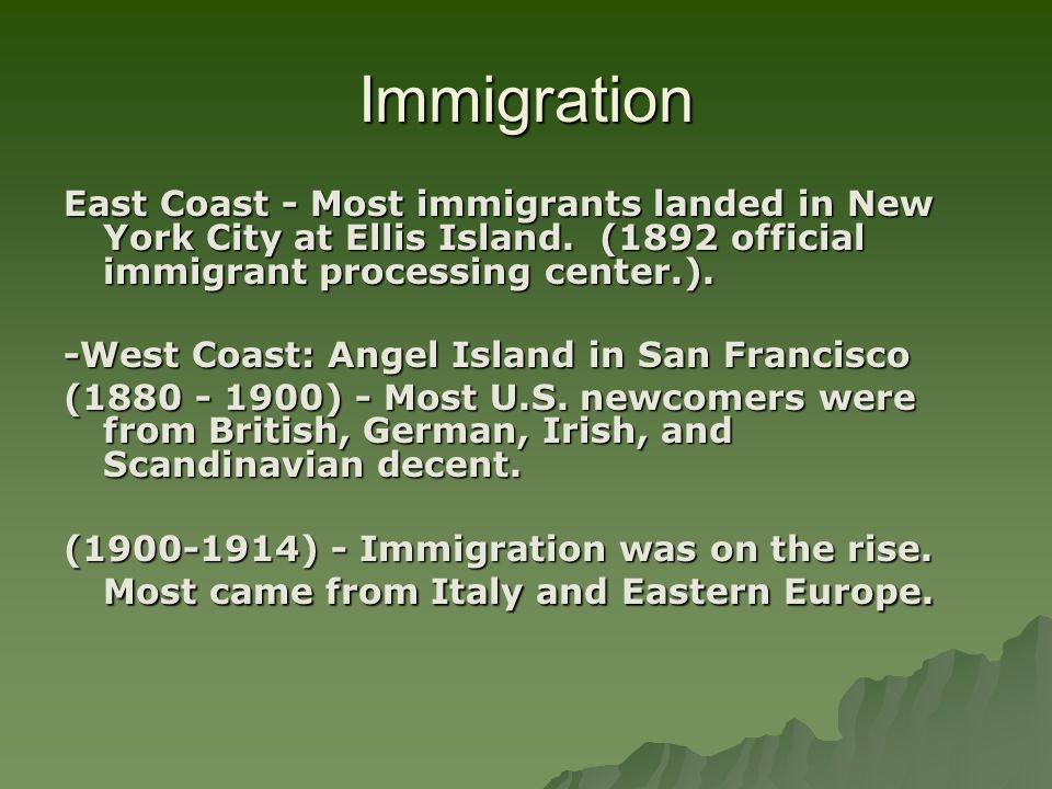 ImmigrationEast Coast - Most immigrants landed in New York City at Ellis Island. (1892 official immigrant processing center.).