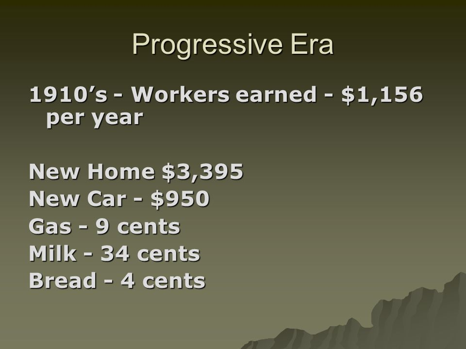 Progressive Era 1910's - Workers earned - $1,156 per year