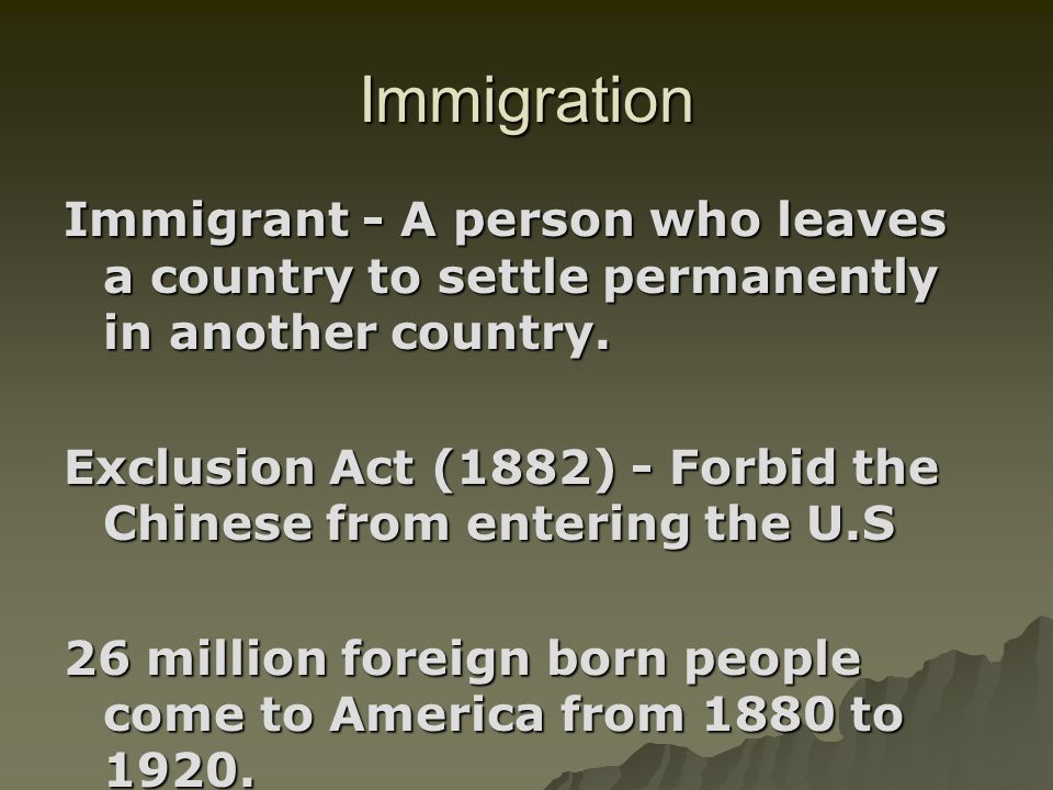 Immigration Immigrant - A person who leaves a country to settle permanently in another country.