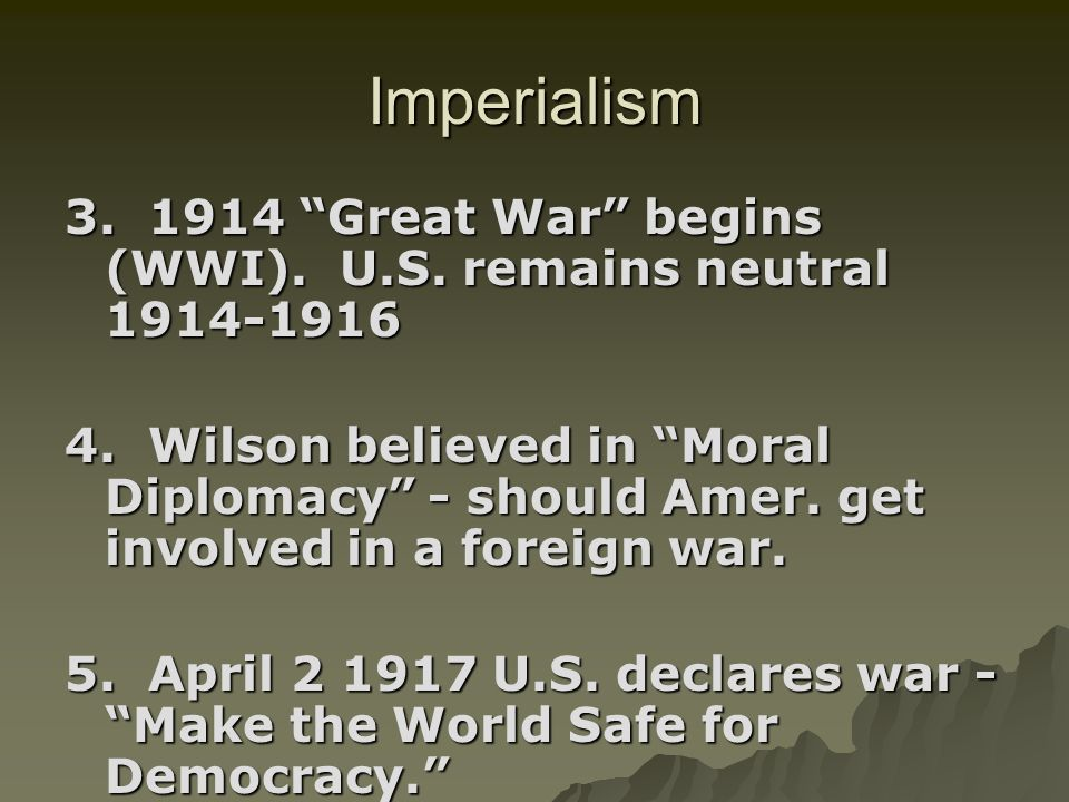 Imperialism 3. 1914 Great War begins (WWI). U.S. remains neutral 1914-1916.
