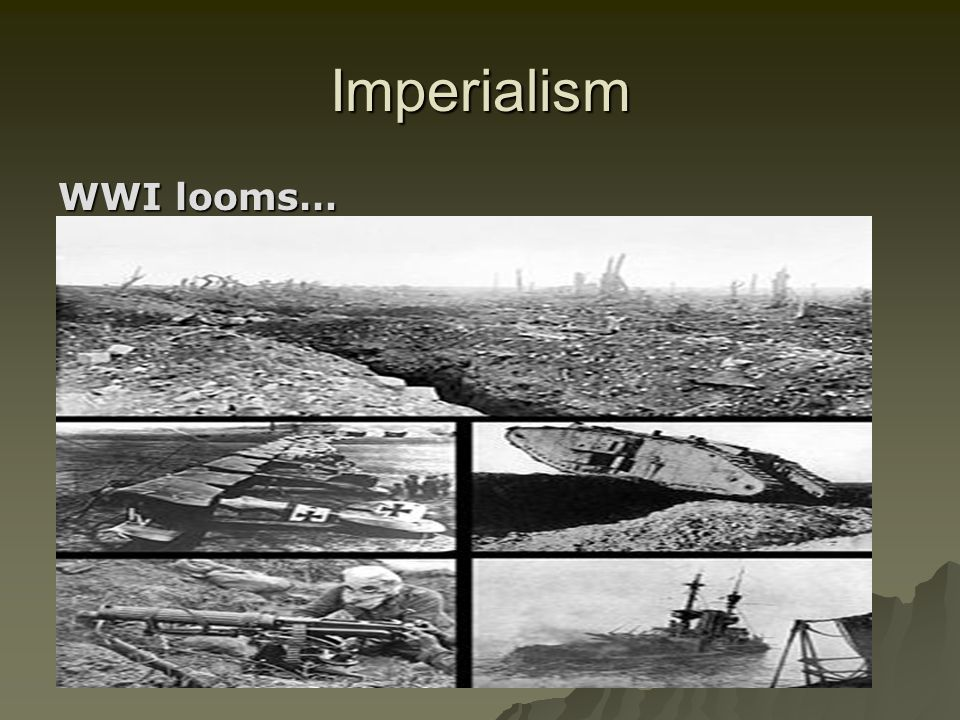 Imperialism WWI looms…