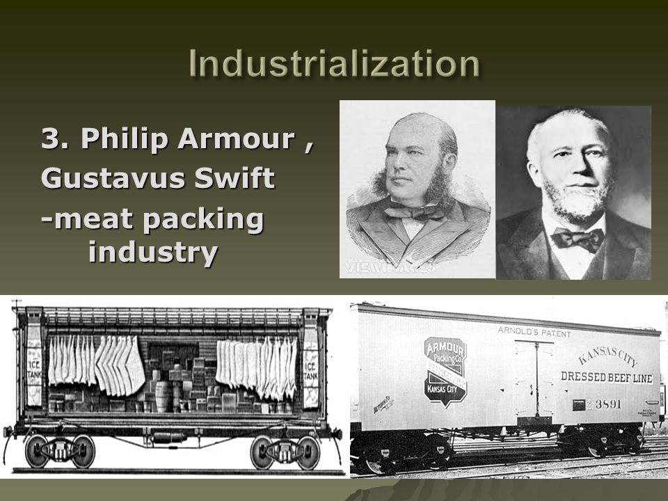 Industrialization 3. Philip Armour , Gustavus Swift