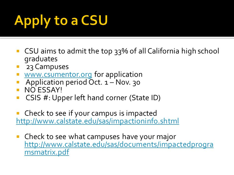 Apply to a CSU CSU aims to admit the top 33% of all California high school graduates. 23 Campuses.