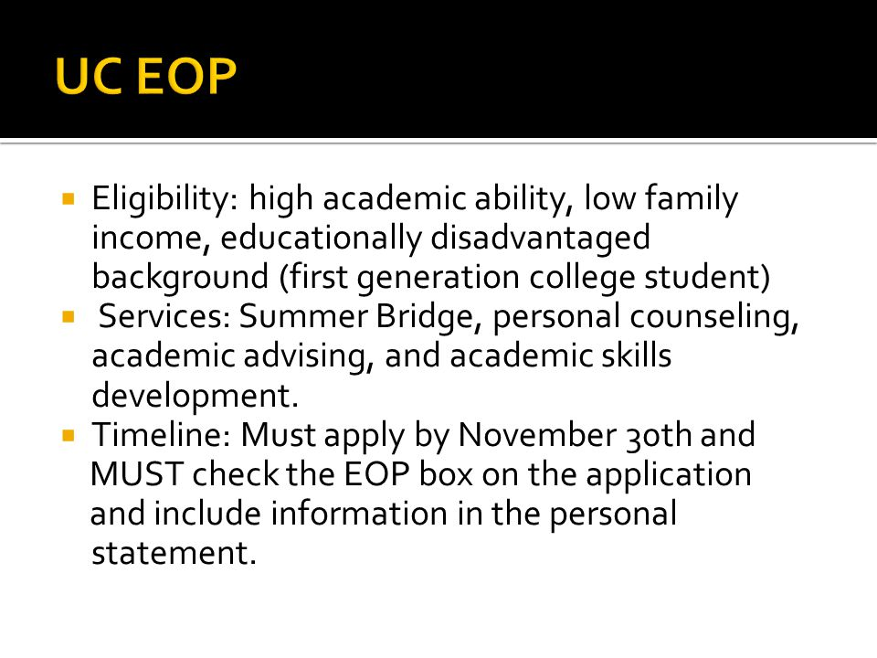 UC EOP Eligibility: high academic ability, low family income, educationally disadvantaged background (first generation college student)