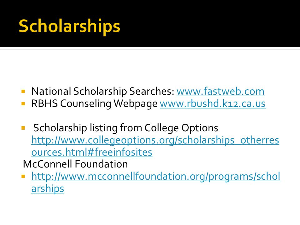 Scholarships National Scholarship Searches: www.fastweb.com