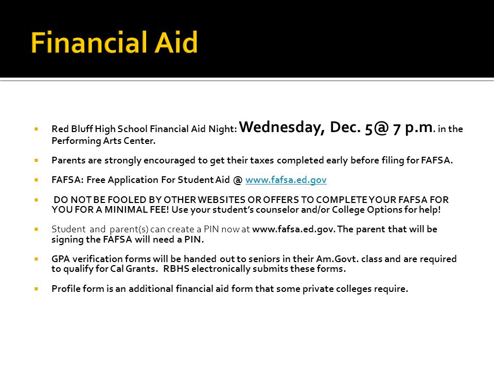 Financial Aid Red Bluff High School Financial Aid Night: Wednesday, Dec. 5@ 7 p.m. in the Performing Arts Center.