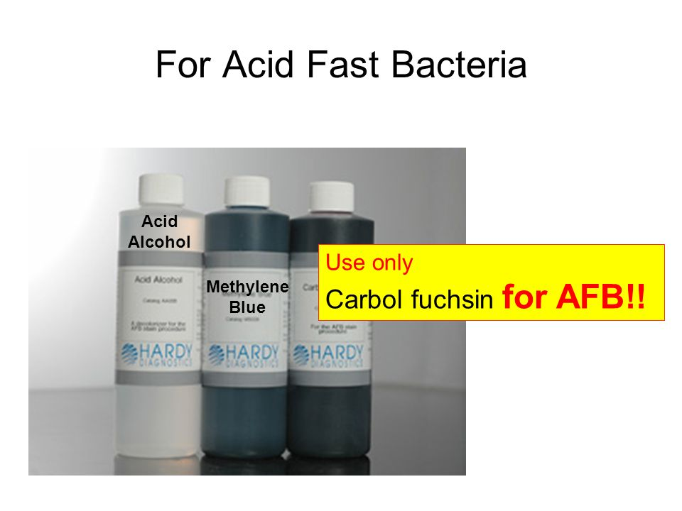 For Acid Fast Bacteria Carbol fuchsin for AFB!! Use only Acid Alcohol