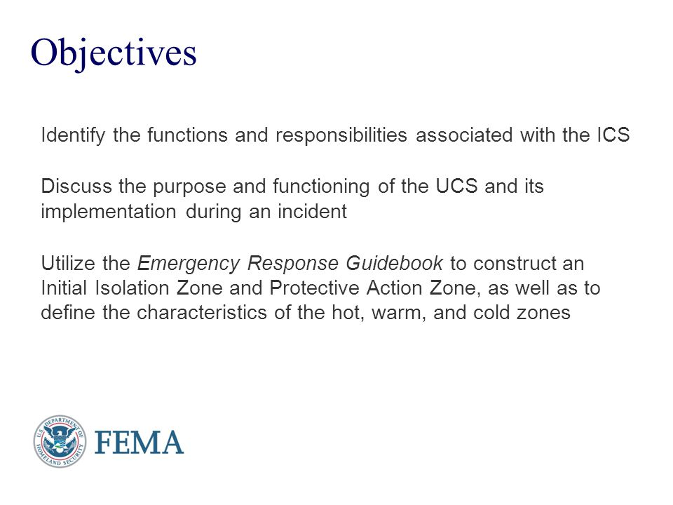 Objectives Identify the functions and responsibilities associated with the ICS.