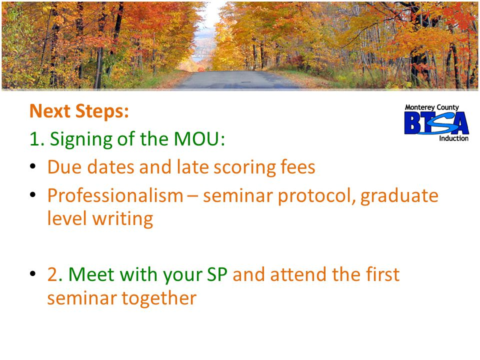 Next Steps: 1. Signing of the MOU: Due dates and late scoring fees. Professionalism – seminar protocol, graduate level writing.