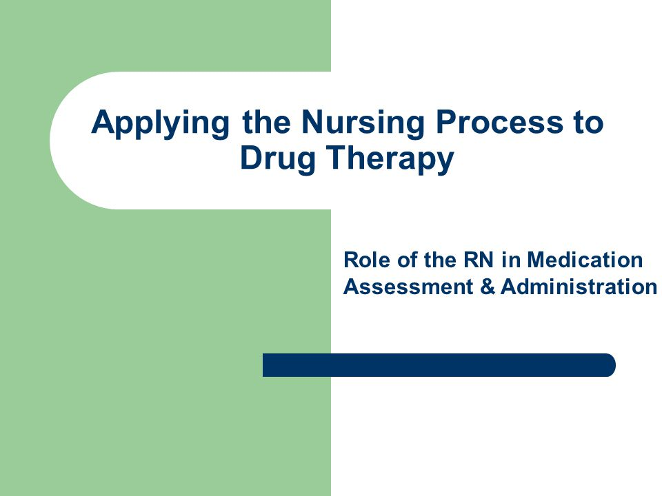 Applying the Nursing Process to Drug Therapy