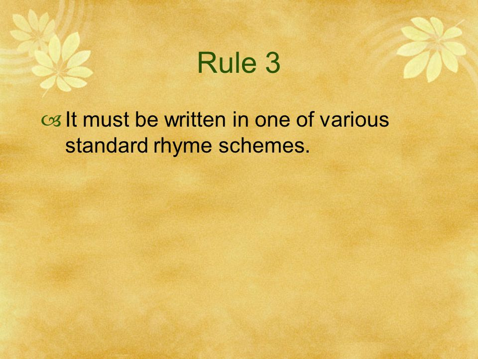Rule 3 It must be written in one of various standard rhyme schemes.