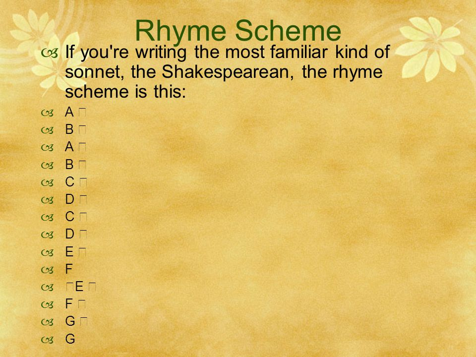 Rhyme Scheme If you re writing the most familiar kind of sonnet, the Shakespearean, the rhyme scheme is this: