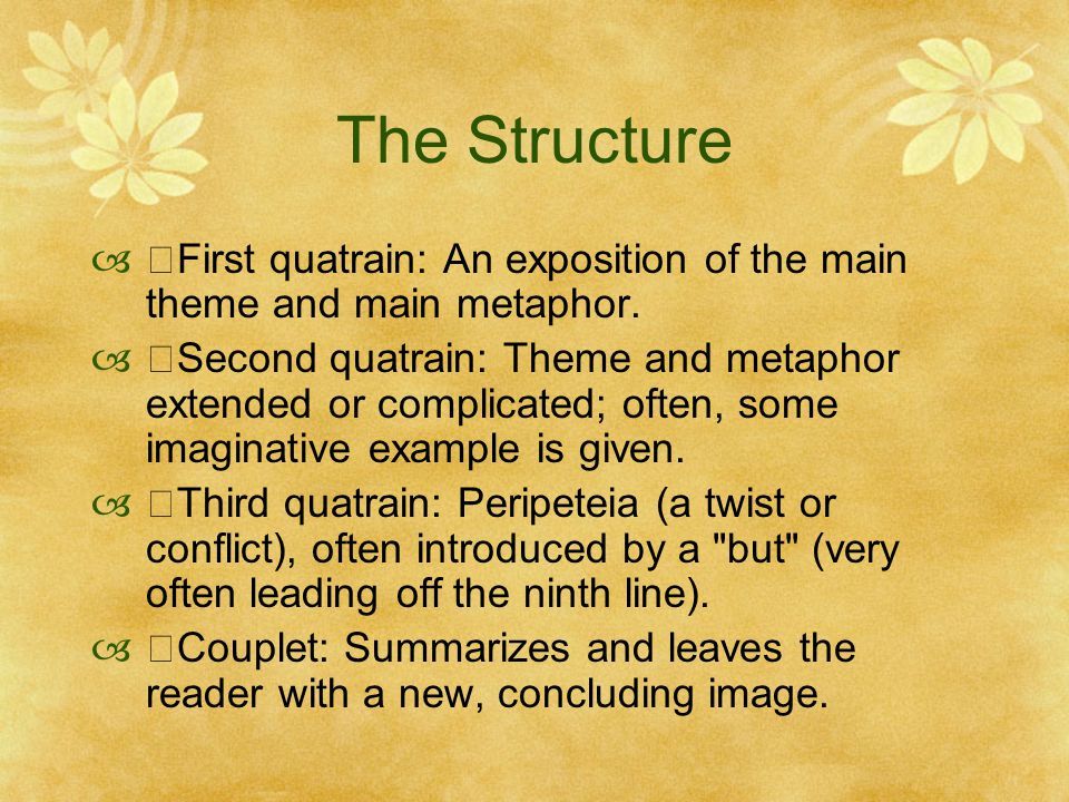 The Structure ・First quatrain: An exposition of the main theme and main metaphor.