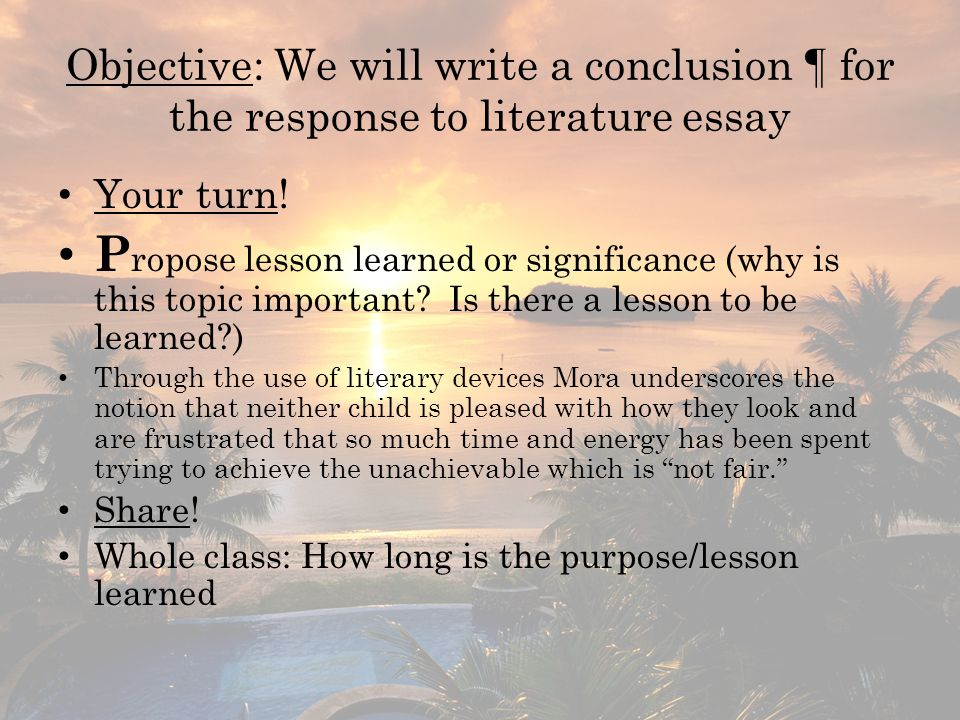 Objective: We will write a conclusion ¶ for the response to literature essay