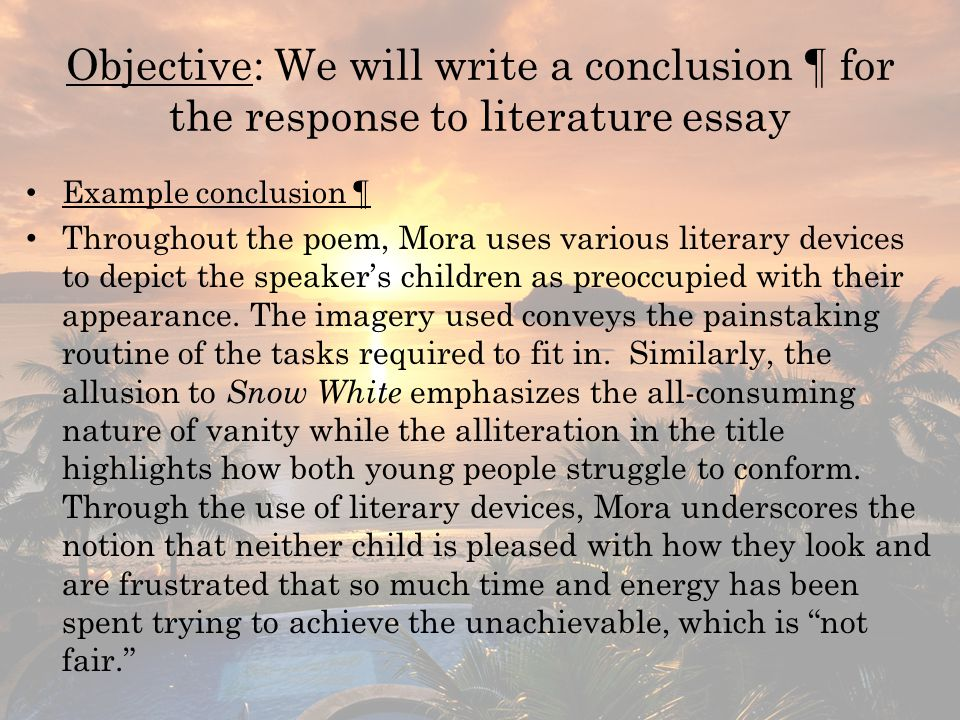 objective we will write a conclusion for the response to literature essay - Example Of Literature Essay