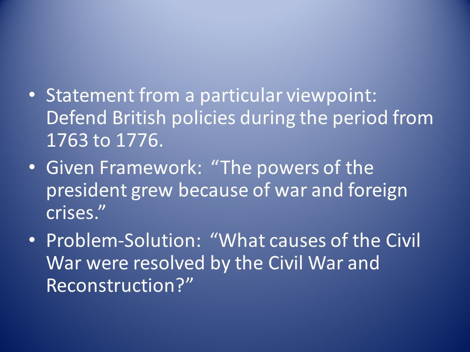 Statement from a particular viewpoint: Defend British policies during the period from 1763 to 1776.