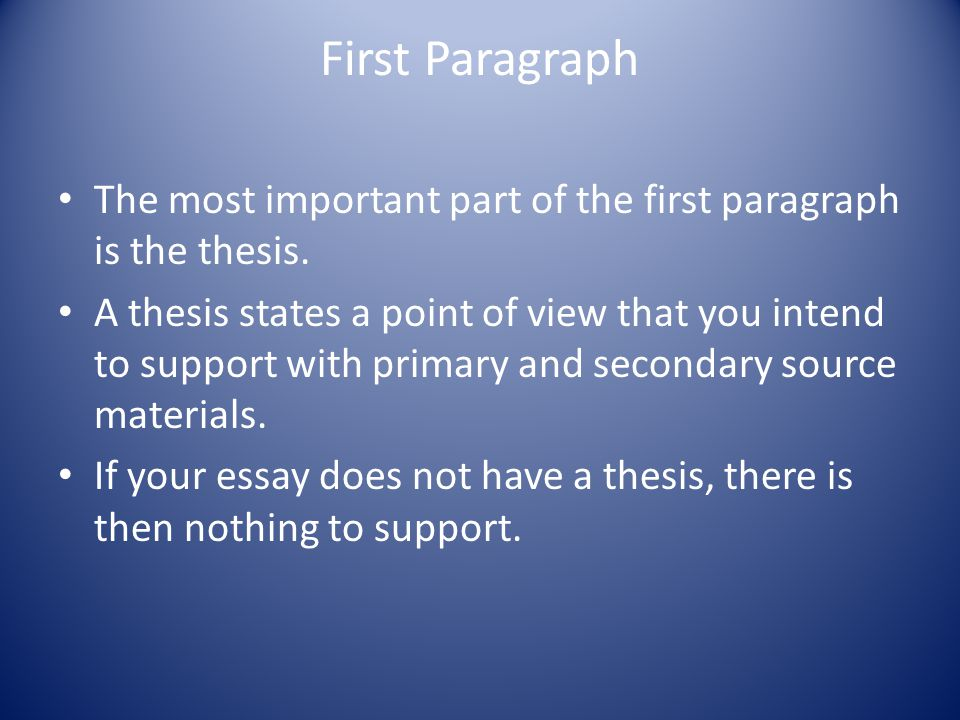 First Paragraph The most important part of the first paragraph is the thesis.
