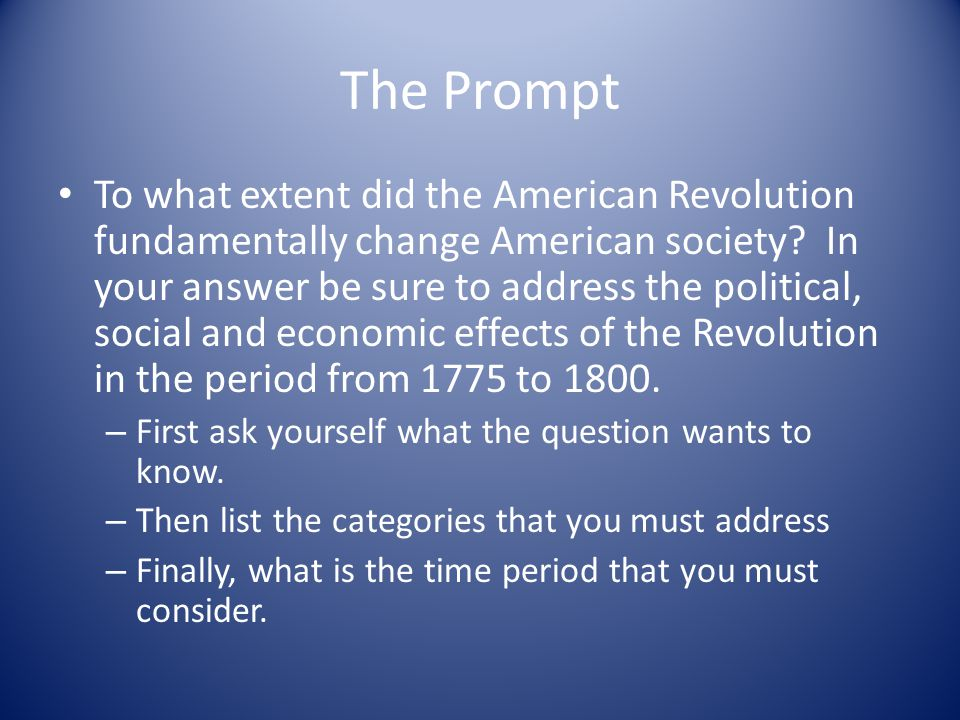 to what extent did the american revolution fundamentally change america 1775 1800 By the time the american revolution took place, the citizens of these  who see the change in the american government and society a real revolution,  the reason the british and the americans resorted to using arms after a  1775 and george washington was elected commander of the patriotic forces  before 1800.