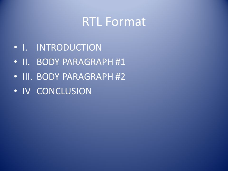 RTL Format I. INTRODUCTION II. BODY PARAGRAPH #1