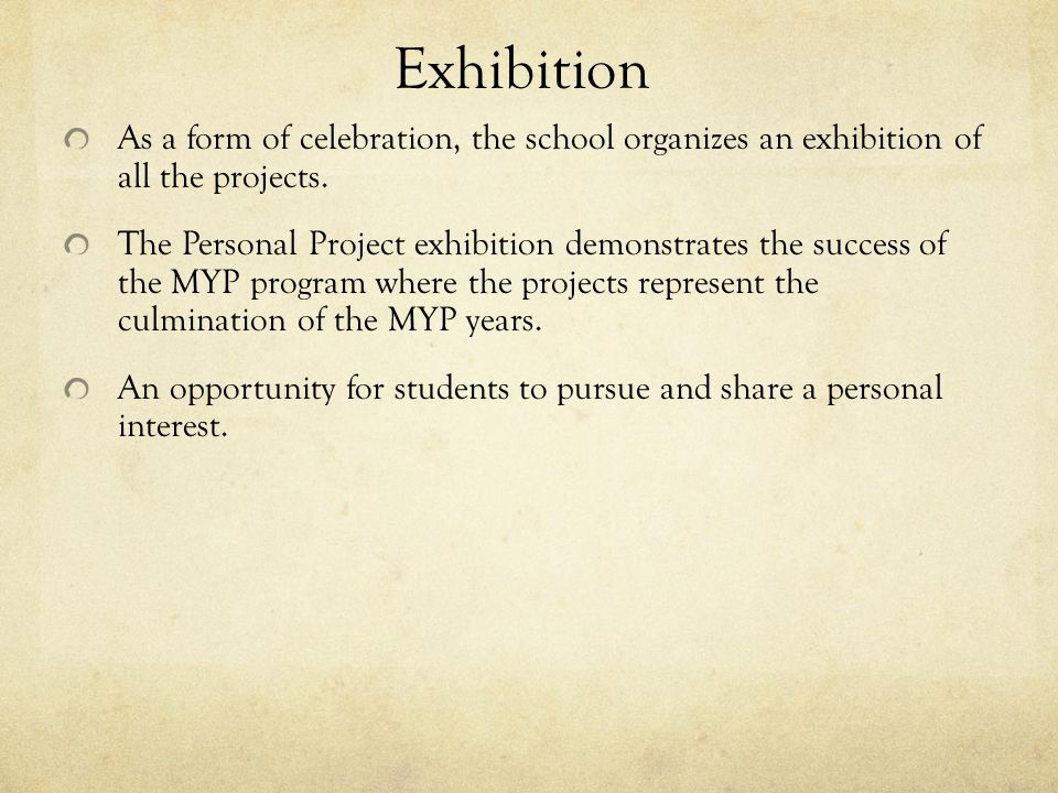 Exhibition As a form of celebration, the school organizes an exhibition of all the projects.