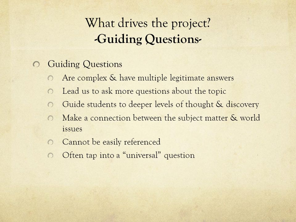 What drives the project -Guiding Questions-