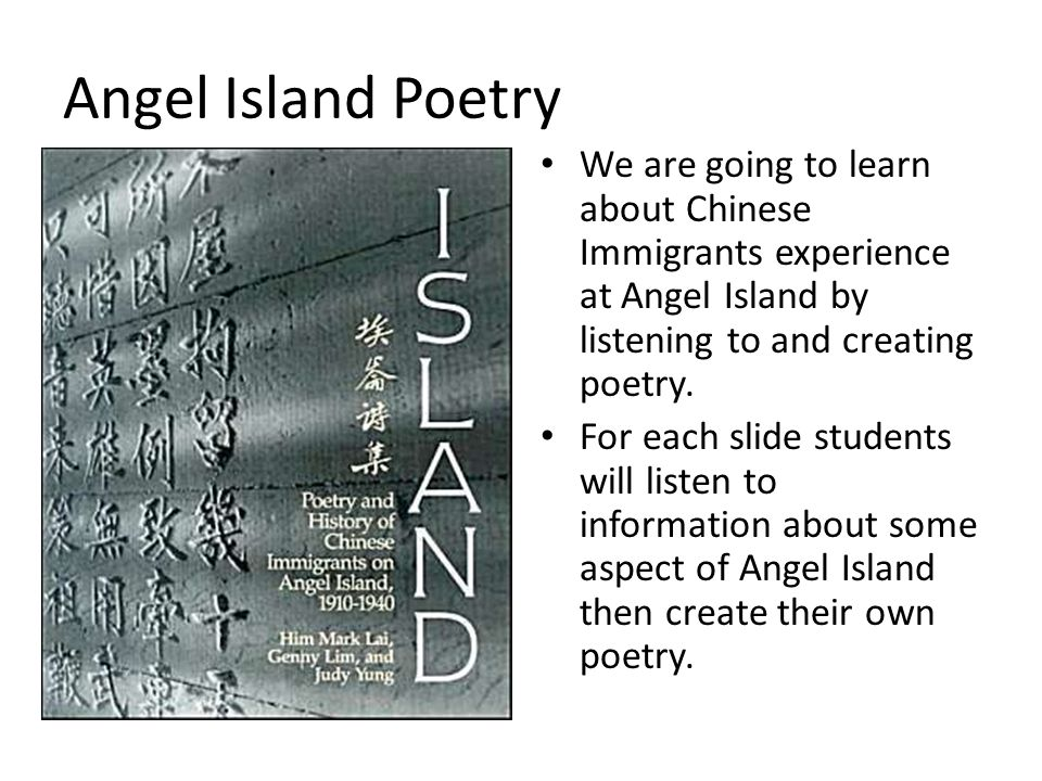 Angel Island Poetry We are going to learn about Chinese Immigrants experience at Angel Island by listening to and creating poetry.