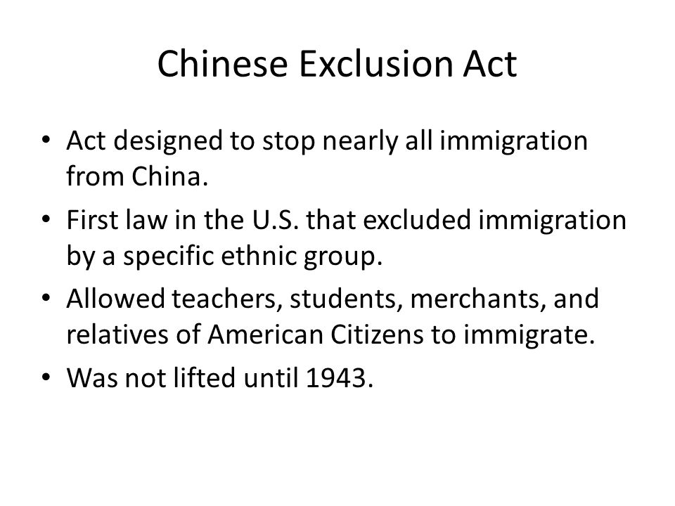 Chinese Exclusion Act Act designed to stop nearly all immigration from China.