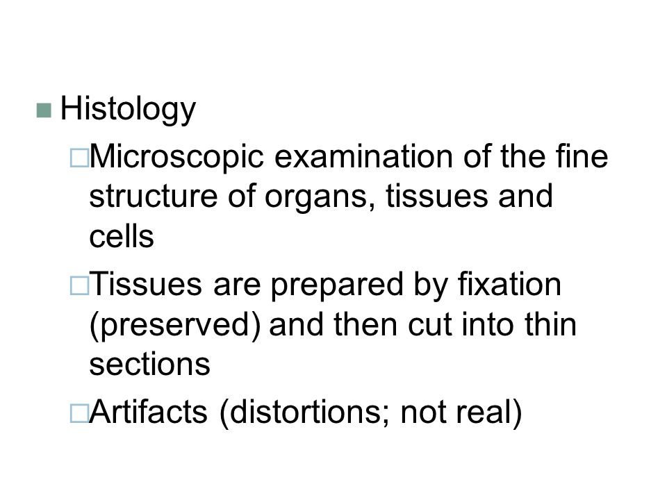 Histology Microscopic examination of the fine structure of organs, tissues and cells.