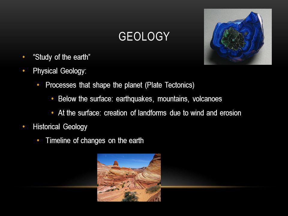 GEOLOGY Study of the earth Physical Geology: