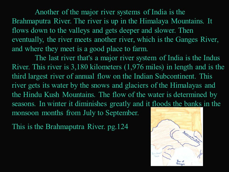 Another of the major river systems of India is the Brahmaputra River