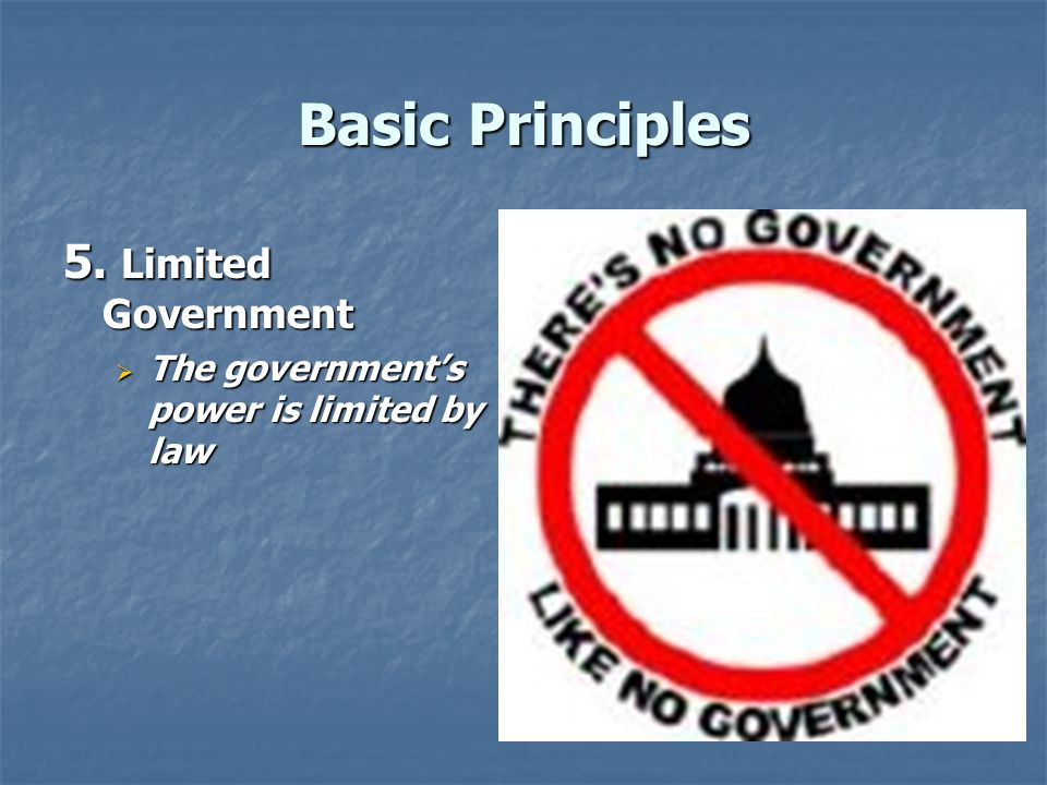 Basic Principles 5. Limited Government
