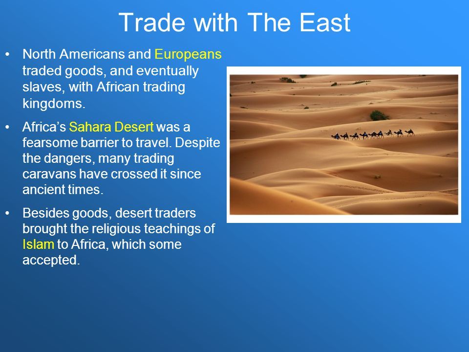 Trade with The East North Americans and Europeans traded goods, and eventually slaves, with African trading kingdoms.