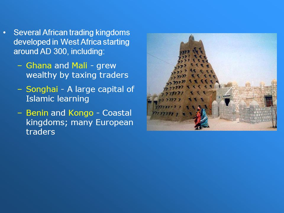 Several African trading kingdoms developed in West Africa starting around AD 300, including: