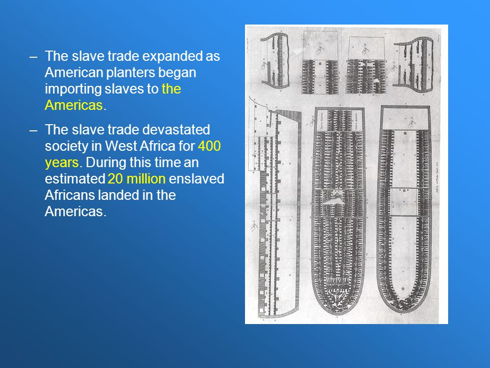 The slave trade expanded as American planters began importing slaves to the Americas.