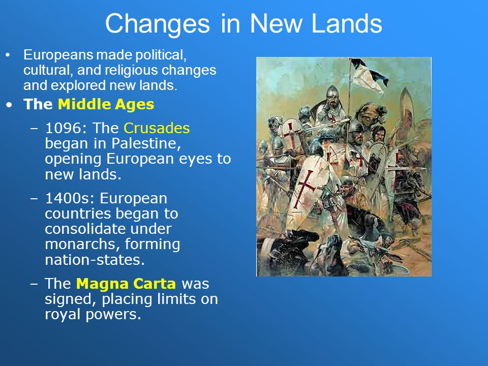 Changes in New Lands Europeans made political, cultural, and religious changes and explored new lands.