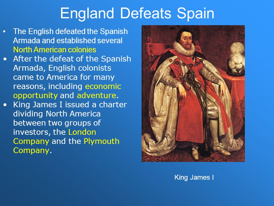 England Defeats Spain The English defeated the Spanish Armada and established several North American colonies.