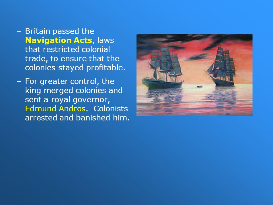 Britain passed the Navigation Acts, laws that restricted colonial trade, to ensure that the colonies stayed profitable.